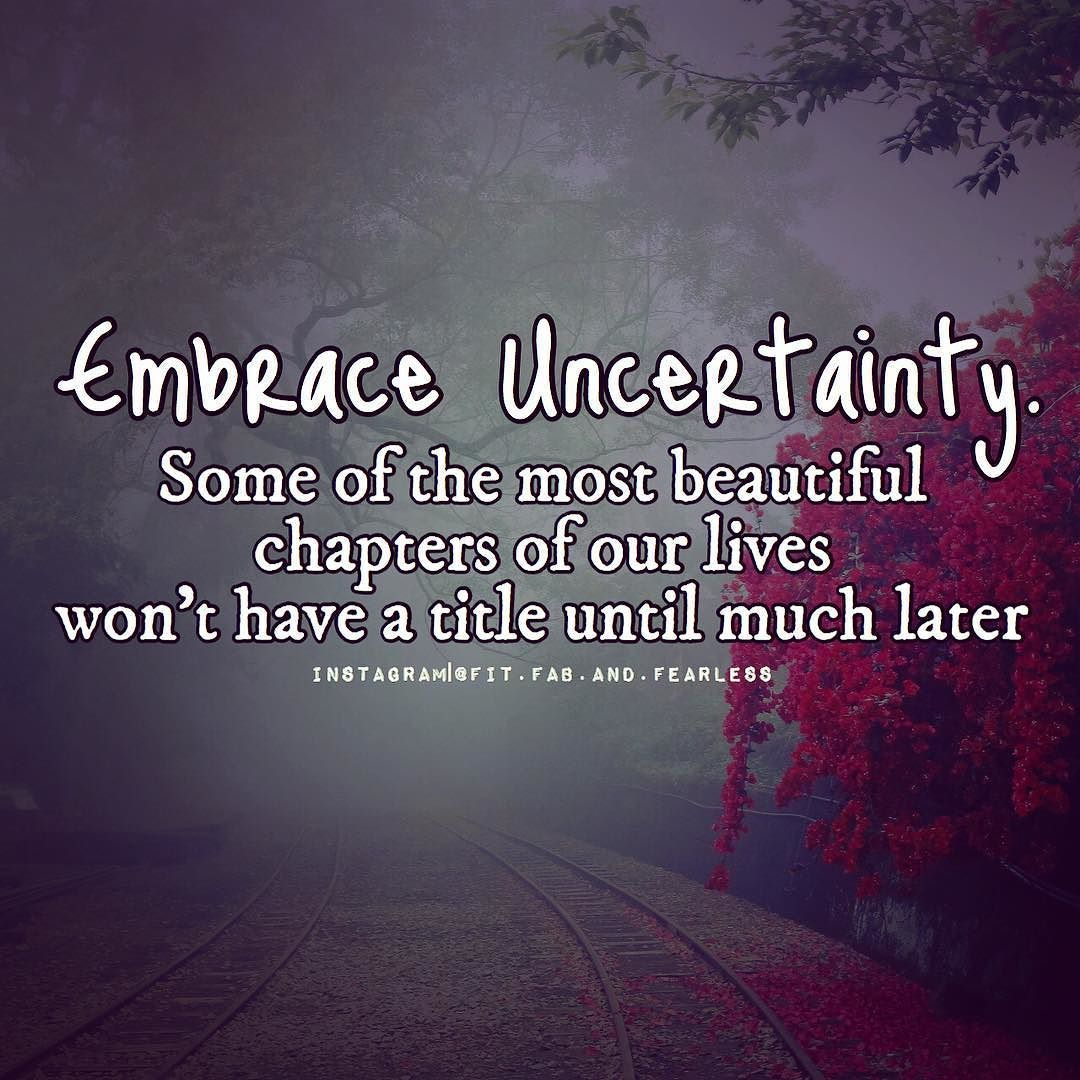 Uncertainty Is Scary It Stops A Lot Of People And Ill Admit Its Stopped Me More Times Than I Like To Admit Funny Quotes About Life Funny Quotes Hard Words