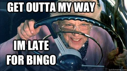 Late For Bingo Meme Funny Quotes Bingo Sites Bingo Funny Bingo