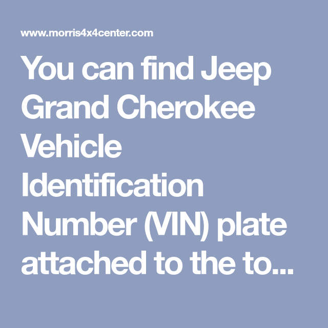 You Can Find Jeep Grand Cherokee Vehicle Identification Number Vin Plate Attached To The Top Left Side Of The Instrume Jeep Grand Cherokee Cherokee Vin Plate