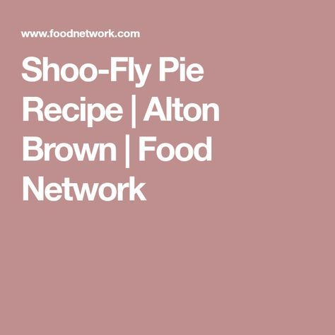 Shoo fly pie recipe alton brown food network celebrity alton shoo fly pie recipe alton brown food network forumfinder Image collections