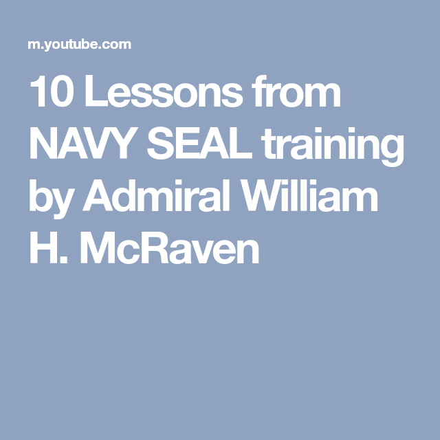10 Lessons From NAVY SEAL Training By Admiral William H McRaven