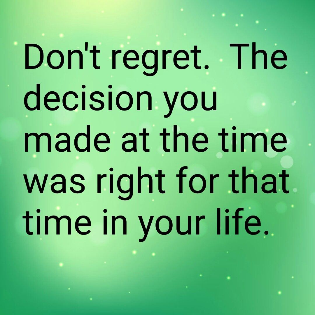 Don T Regret The Decision You Made At The Time Was Right For That Time In Your Life Wilma E Rawlins Life Regrets Quotes