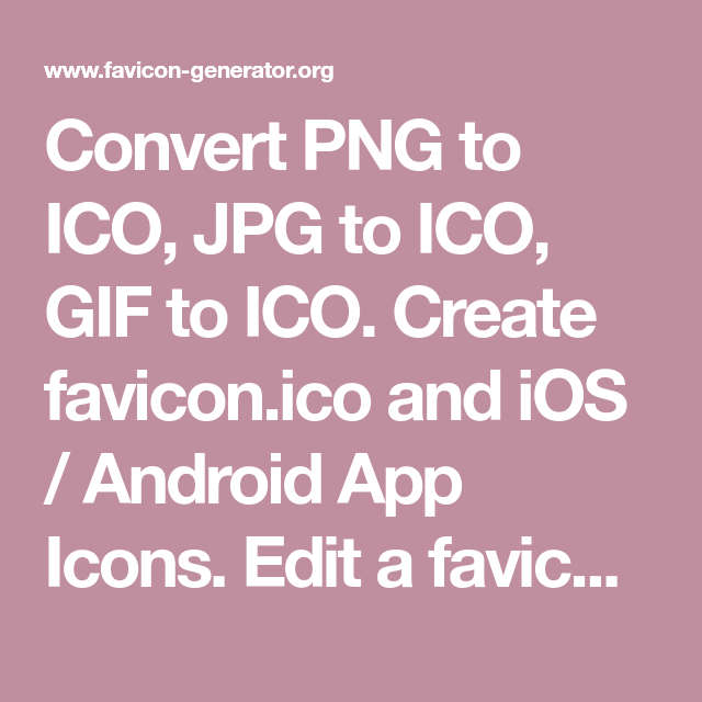 Convert Png To Ico Jpg To Ico Gif To Ico Create Favicon Ico And Ios Android App Icons Edit A Favicon To Fit Android App Icon App Icon App Icon Generator