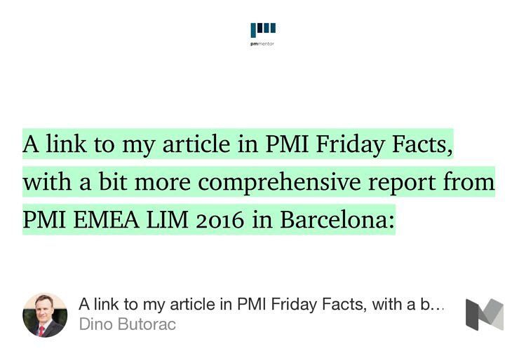 A link to my article in PMI Friday Facts, with a bit more comprehensive report from PMI EMEA LIM 2016 in Barcelona: http://ow.ly/hLFB300Tlh4