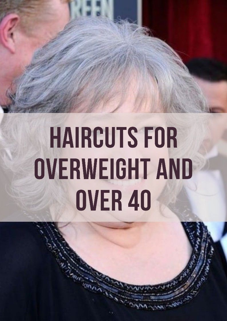 15 BEST HAIRCUTS FOR OVERWEIGHT AND OVER 40 (WOMEN
