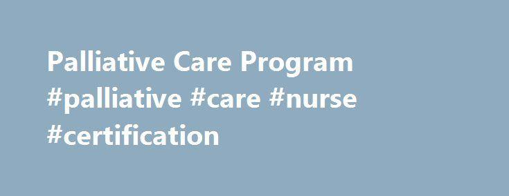 Palliative Care Program #palliative #care #nurse #certification http ...