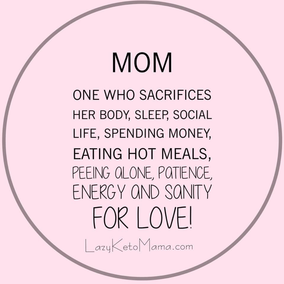 Mom One Who Sacrifices Her Body Sleep Social Life Spending Money Eating Hot Meals Peeing Alone Pat Mom Life Quotes Quotes About Motherhood Mommy Quotes