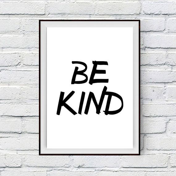 Hey, I found this really awesome Etsy listing at https://www.etsy.com/listing/222701629/be-kind-quote-kindness-quote-kind