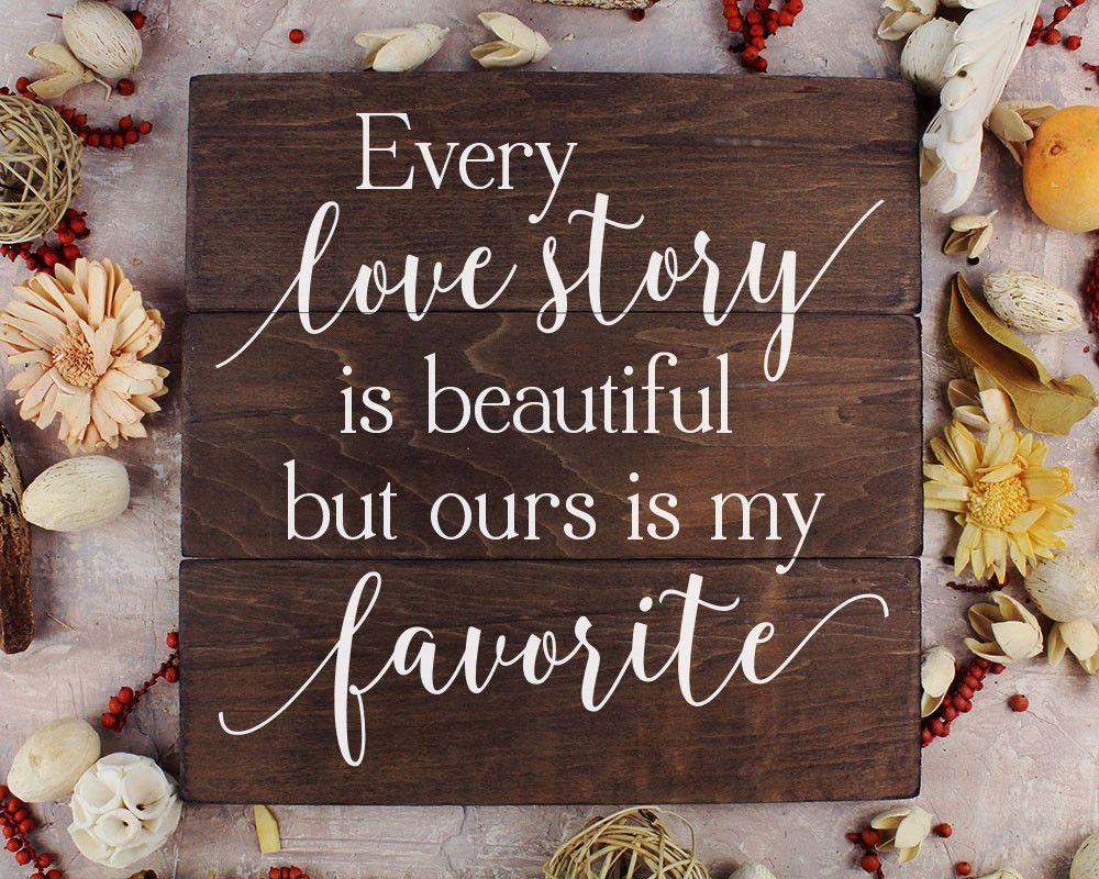 Every love story is beautiful but ours is my favorite th