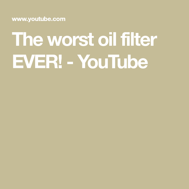 The Worst Oil Filter EVER! - YouTube