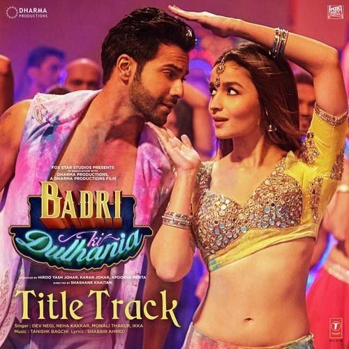 Badri Ki Dulhania 2017 Mp3 Songs Latest Bollywood Songs Mp3 Song Download Bollywood Music Videos