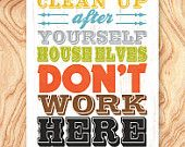 Inspirational Quote Art Print -18X24 - No. Q0075 - Clean up after yourself houseelves don't work here