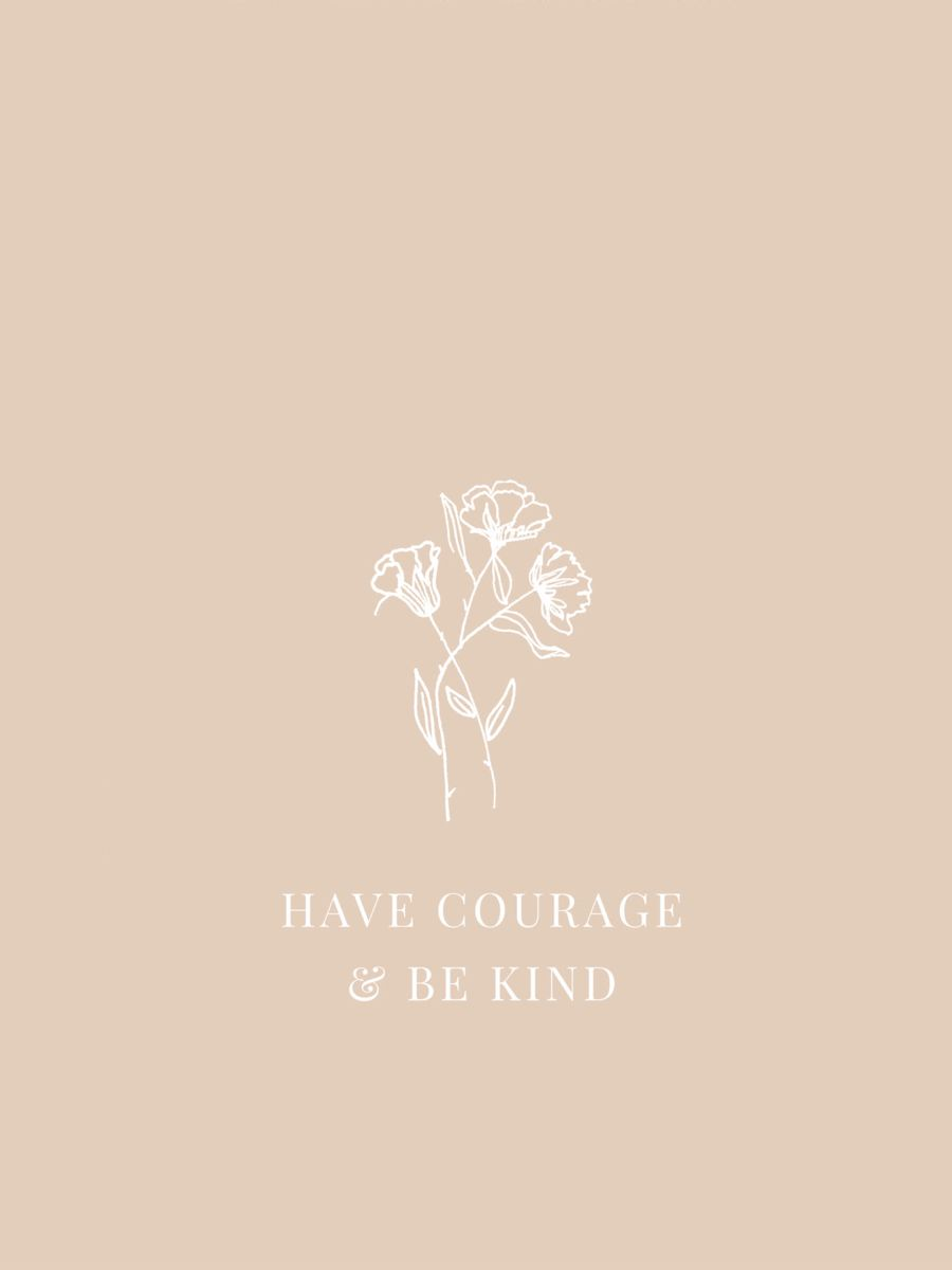 Daily Inspirational Quote Neutral Wallpaper Neutral Wallpaper Have Courage And Be Kind Wallpaper Quotes