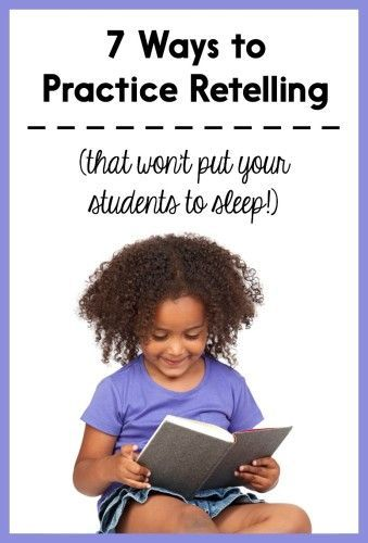 7 Ways To Practice Retelling That Won't Put Your Students
