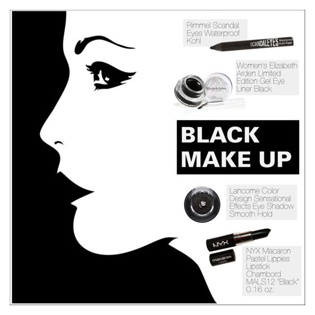 """""""Black make up!"""" by anisha-b ❤ liked on Polyvore featuring beauty, Elizabeth Arden, Rimmel, NYX and Lancôme"""