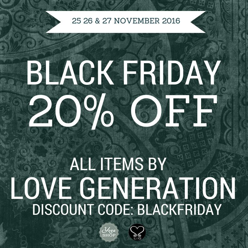 25 26 en 27 november 2016 BLACK FRIDAY at Yogashop:  20% discount on everything by Love Generation! Use discount code: BLACKFRIDAY