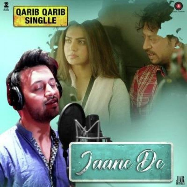 Download Jaane De (Qarib Qarib Single) Mp3 Song, Atif Aslam
