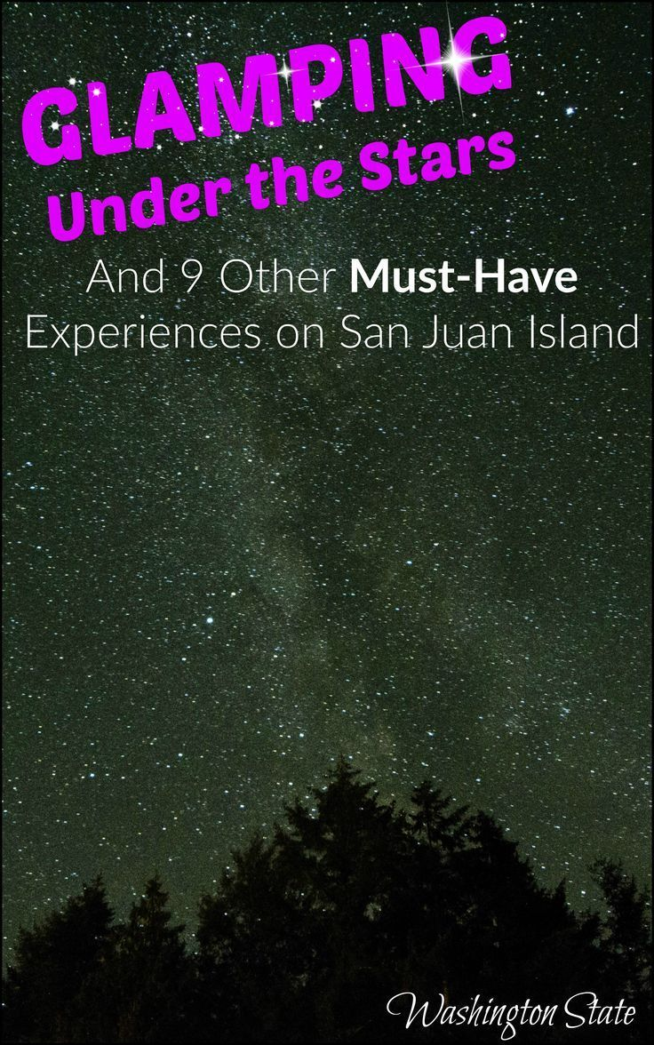 Glamping Under The Stars Is Just One Of Many Incredible Experiences Awaiting You On San Juan Island In Washington Seeing Orcas Wild Yet Another