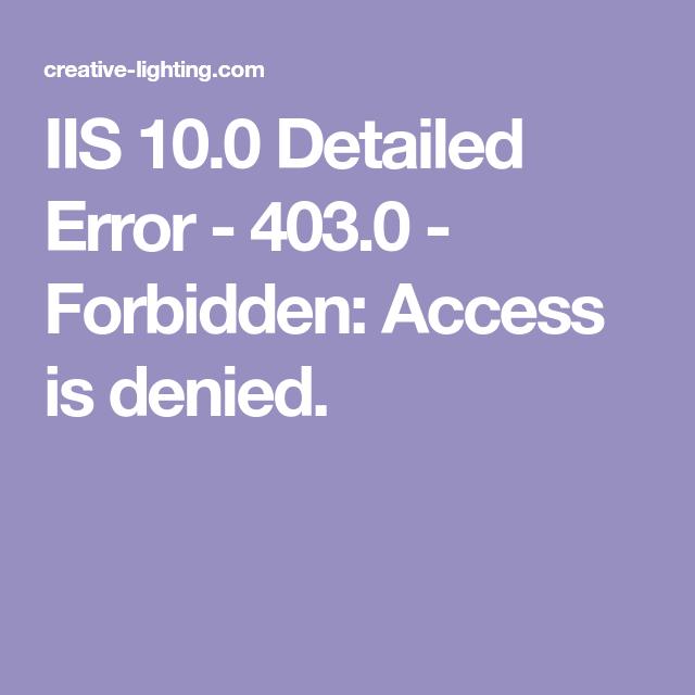 IIS 10 0 Detailed Error - 403 0 - Forbidden: Access is