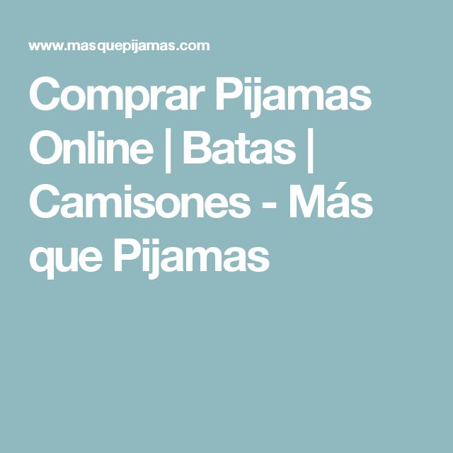 Comprar Pijamas Online   Batas   Camisones - Más que Pijamas