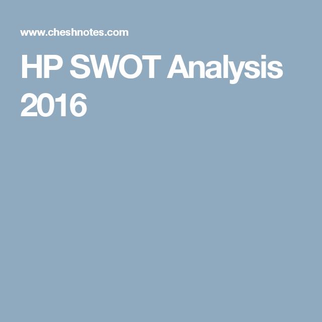 A SWOT analysis of Hewlett Packard (HP & HPE) - Cheshnotes