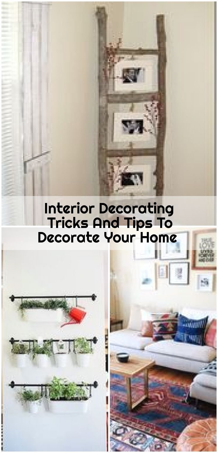 Interior Decorating Tricks And Tips To Decorate Your Home Decorate Decorating Home Inte