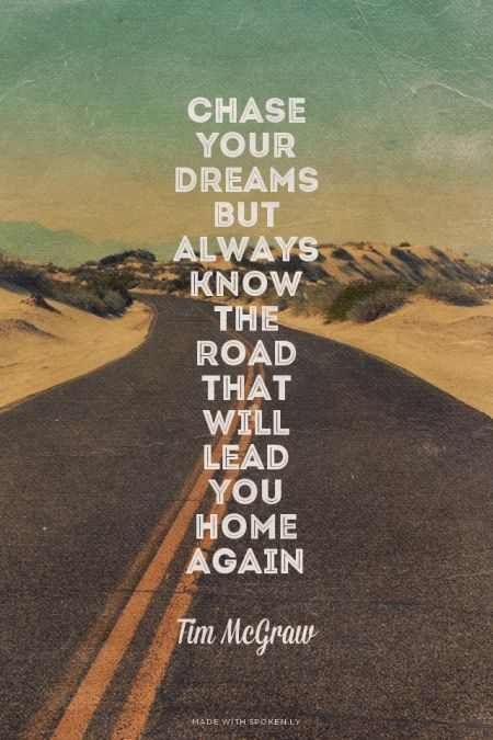 chase your dreams but always know the road that will lead you
