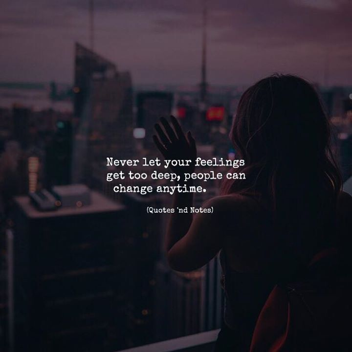 Never let your feelings get too deep, people can change anytime. —via http://ift.tt/2eY7hg4