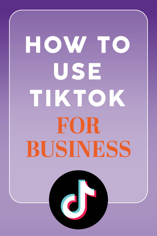 How To Use Tiktok For Business Tiktok Marketing For Business Blog Marketing Business Marketing