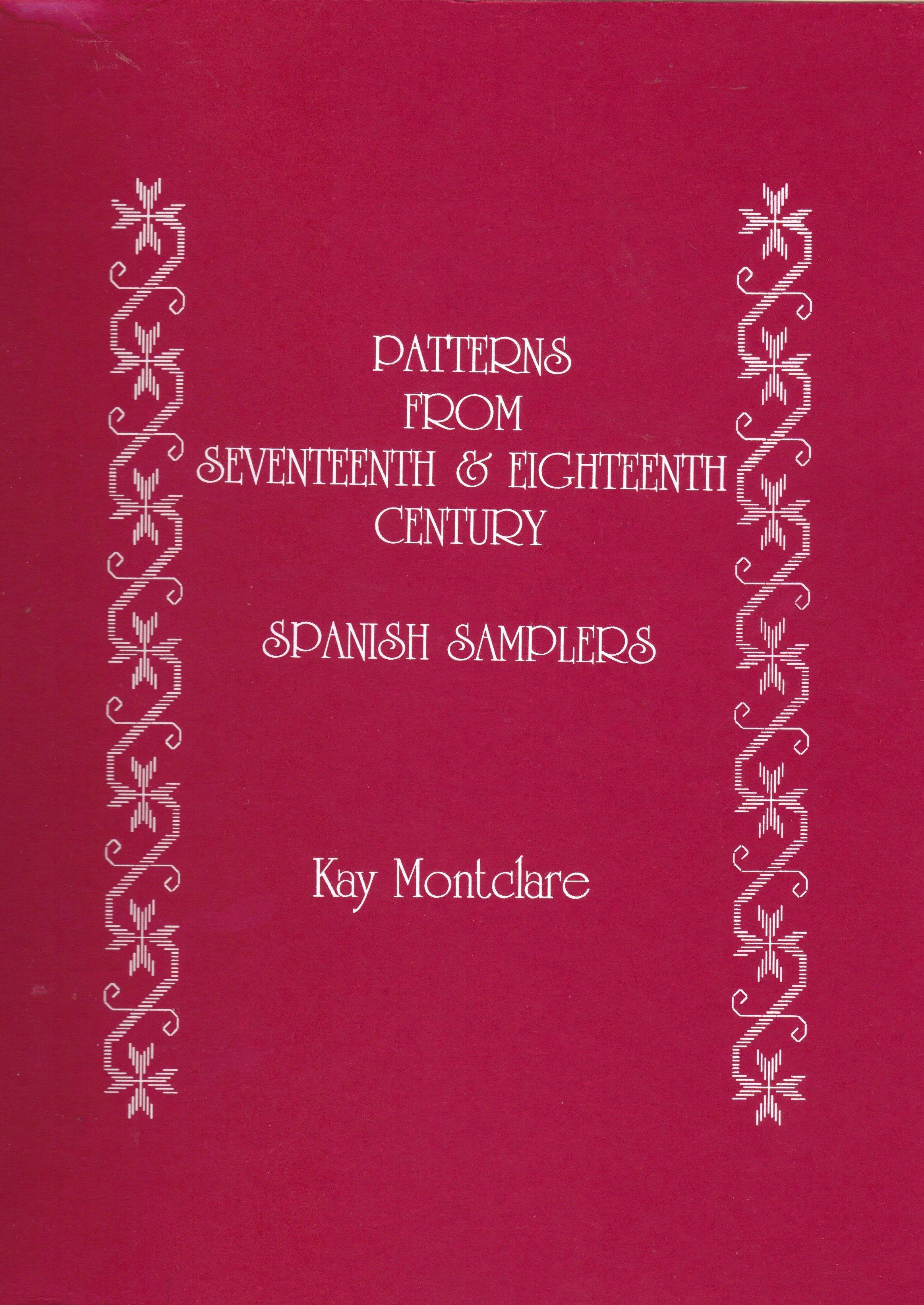 """""""Patterns From 17th and 18th Century Spanish  Samplers"""" by Kay Montclare"""