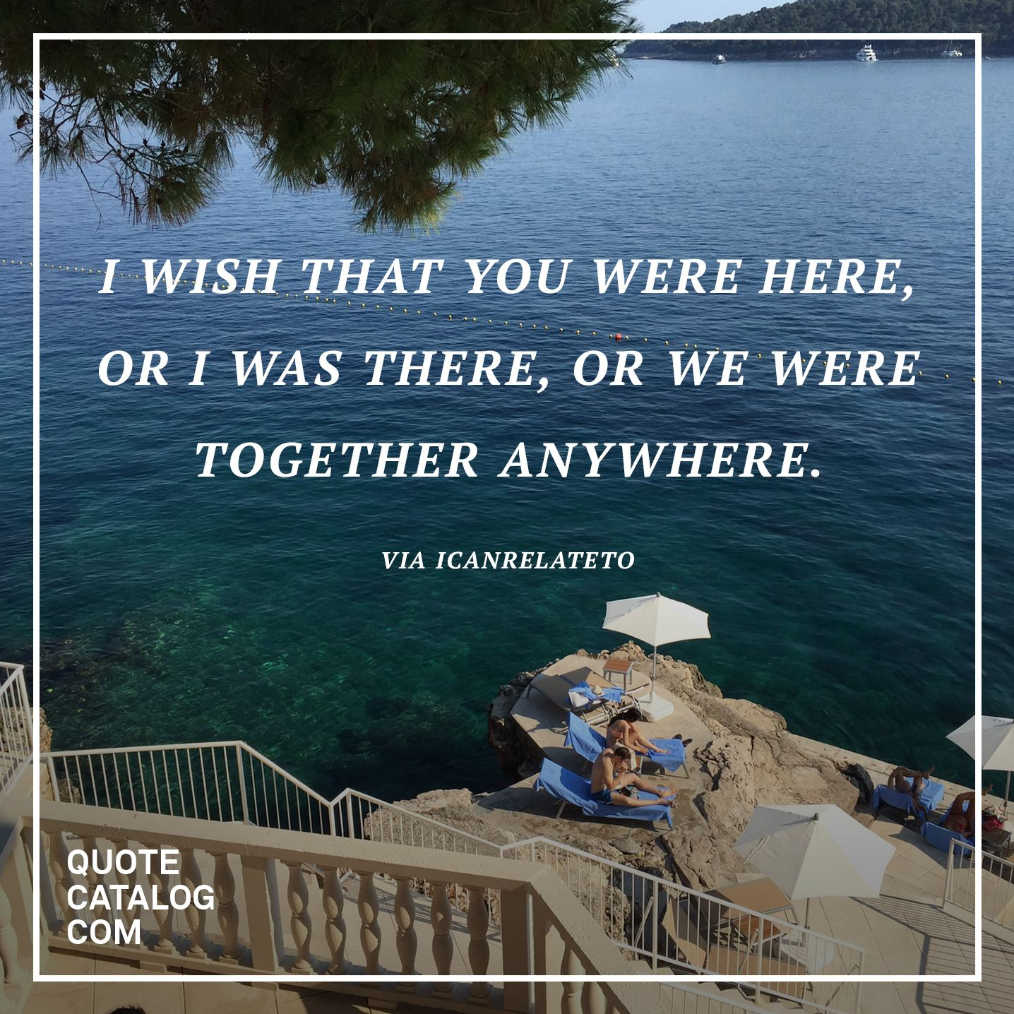 Wish You Were Here Quotes I Wish That You Were Here Or I Was There Or We Were Together