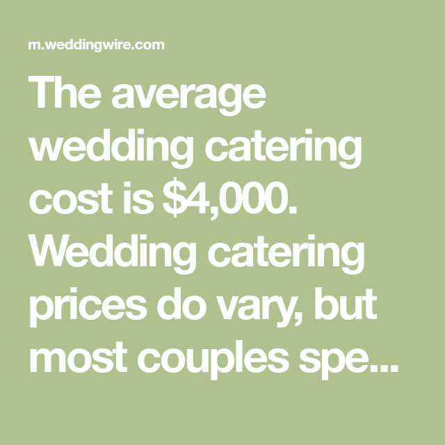 The Average Wedding Catering Cost Is 4 000 Wedding Catering Prices Do Vary But Most Couples S Wedding Catering Cost Wedding Catering Prices Wedding Catering