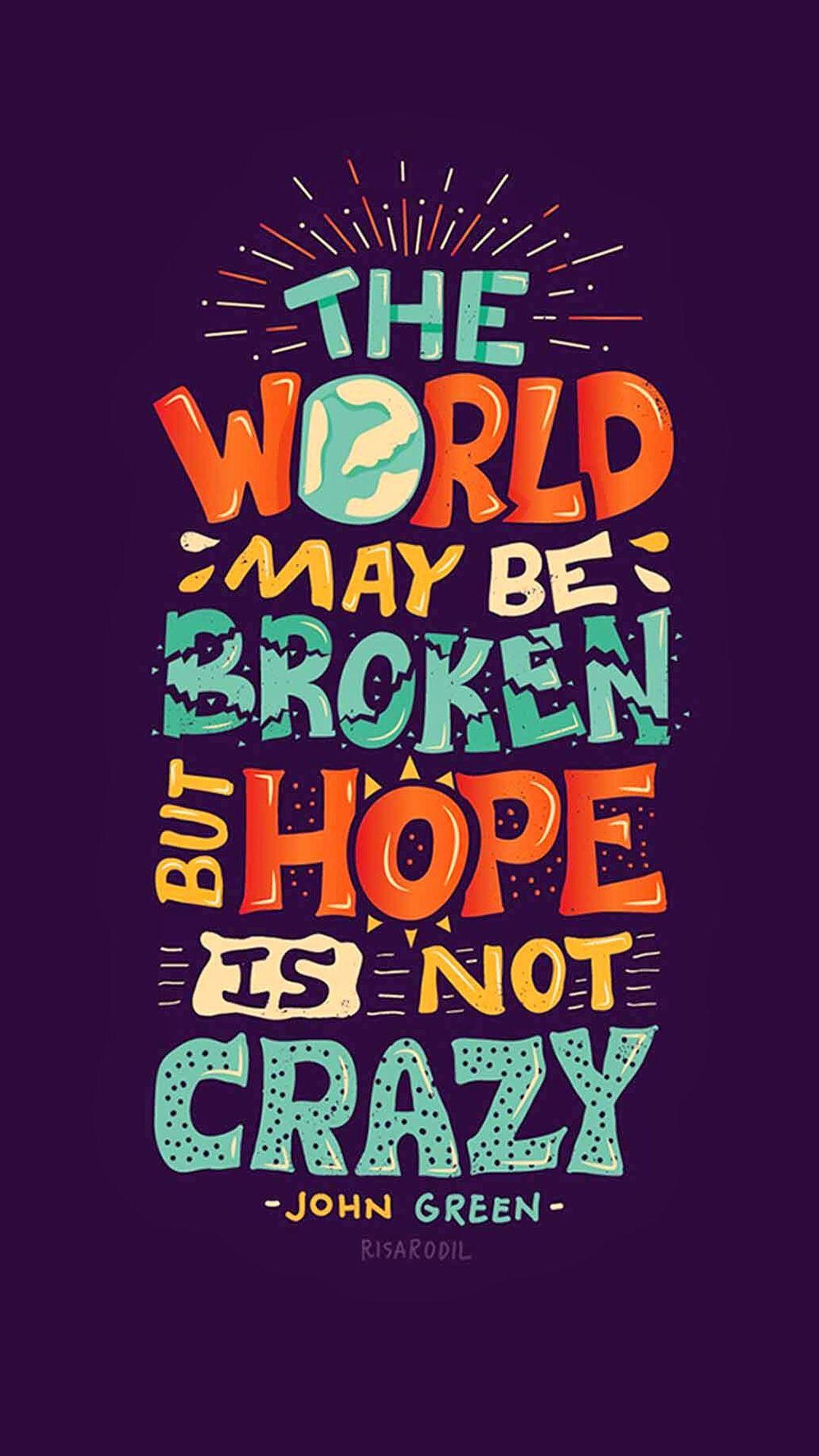 Hope Is Not Crazy Broken World iPhone 8 Wallpapers