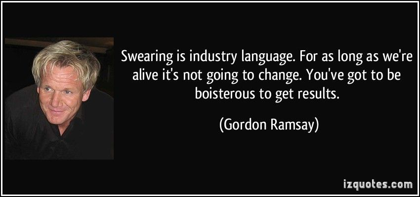 Gordon Ramsay S quote, Famous quotes, Quotes