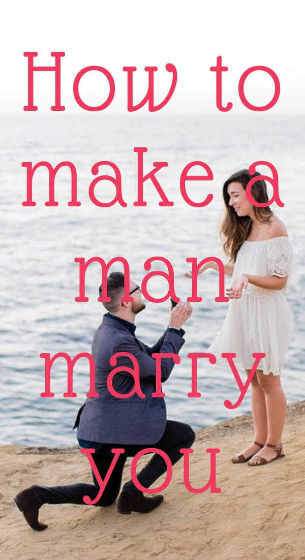 How to make a man marry you | Make a man, Marry you, What