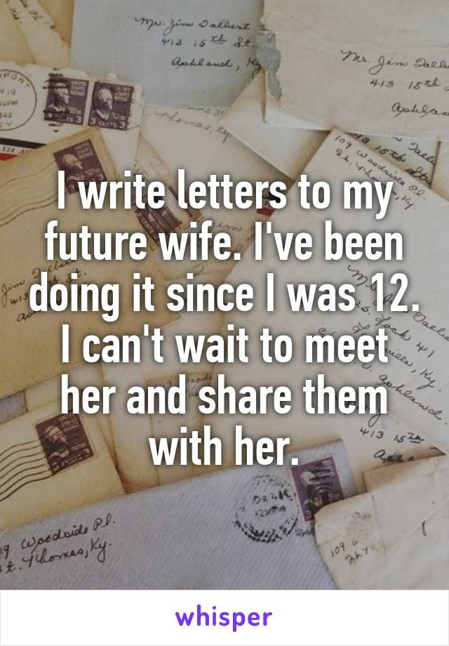 Open Letter To My Future Wife You Put Love In The Universe The Universe Wi Real Love Quotes Hopeless Romantic Quotes True Friends Quotes