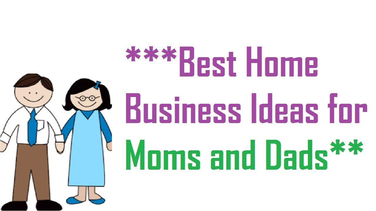 Best Home Business Ideas for Moms and Dads | Business Ideas ...