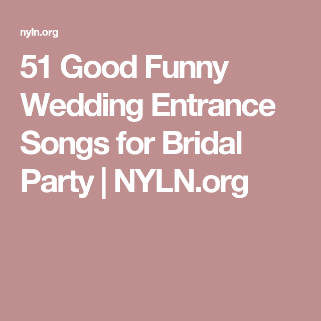 Funny Wedding Entrance Ideas: 51 Good Funny Wedding Entrance Songs For Bridal Party