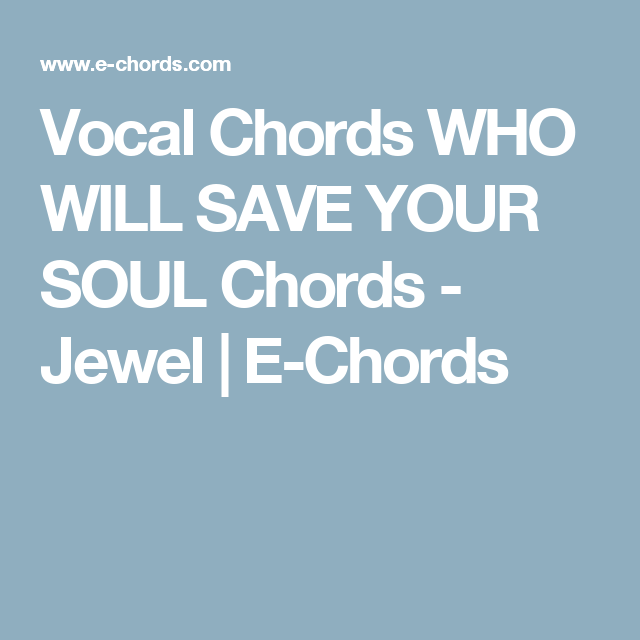 Vocal Chords Who Will Save Your Soul Chords Jewel E Chords