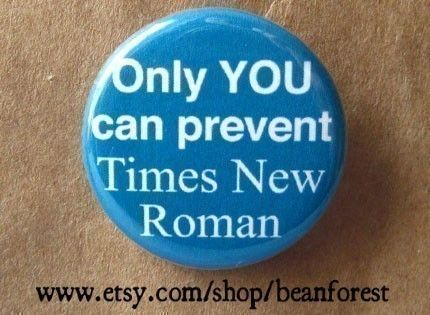 only you can prevent times new roman pinback button badge funny