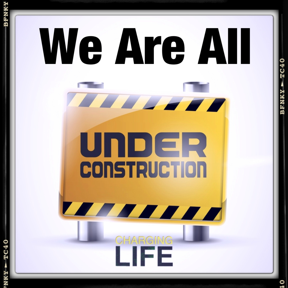 Construction Quotes Under Construction. Charging Life Messages  Pinterest