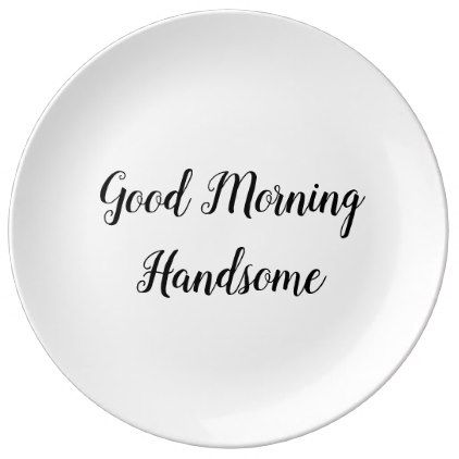 Good Morning Handsome Typography Love Quote Porcelain Plate - gift for him present idea cyo design