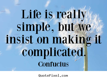Confucius Picture Quotes Life Is Really Simple But We Insist On Making It Complicated Life Quotes Great Quotes About Life Good Life Quotes Picture Quotes