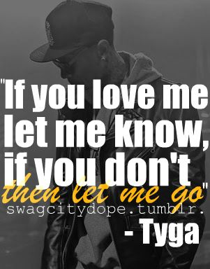 If You Love Me Let Me Know If You Dont Then Let Me Go Tyga