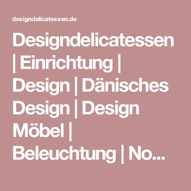 Designdelicatessen | Einrichtung | Design | Dänisches Design | Design Möbel  | Beleuchtung | Nomess |