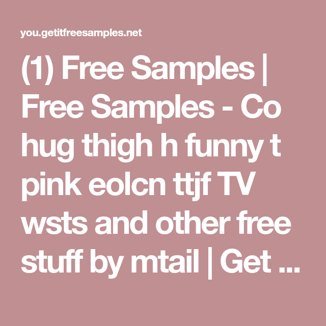 1) Free Samples   Free Samples - Co hug thigh h funny t pink