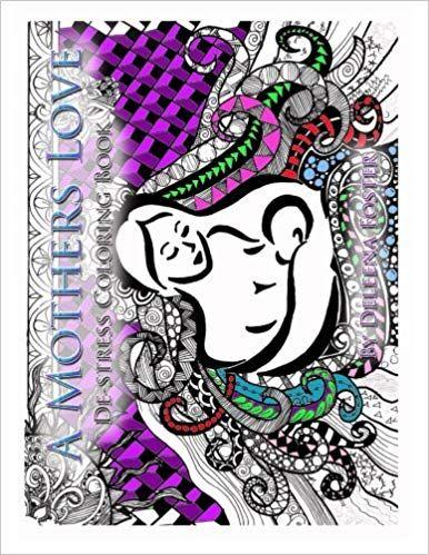 A Mothers Love: De-Stress Coloring Book: Deleena Foster ...