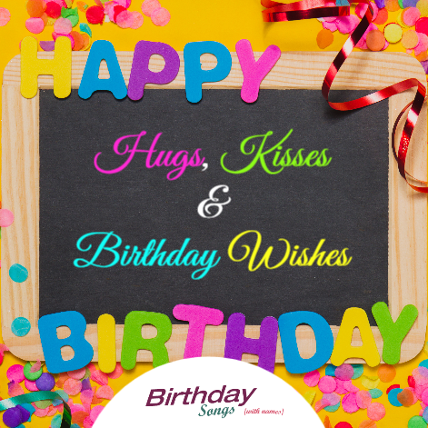 Happy Birthday Hugs Kisses And Wishes Send A Custom Song As Surprise