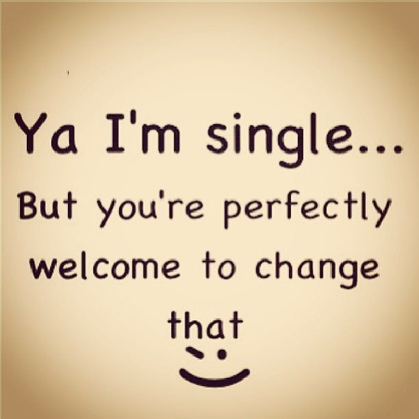 I'm Single You Can Change That Love Quotes Quotes Quote