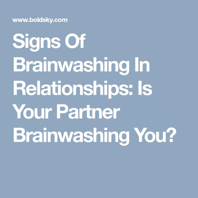 Signs of brainwashing in relationships